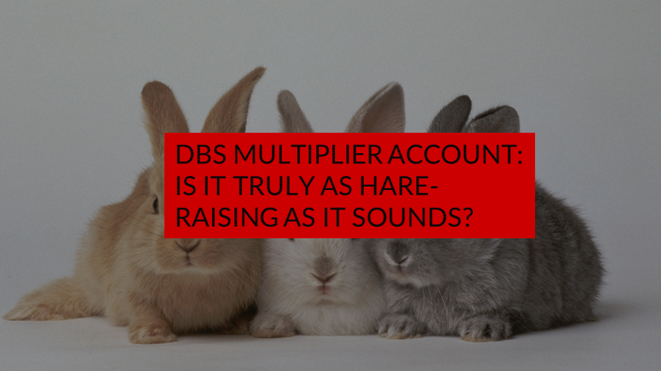 DBS Multiplier Account: Is it truly as hare-raising as it sounds?