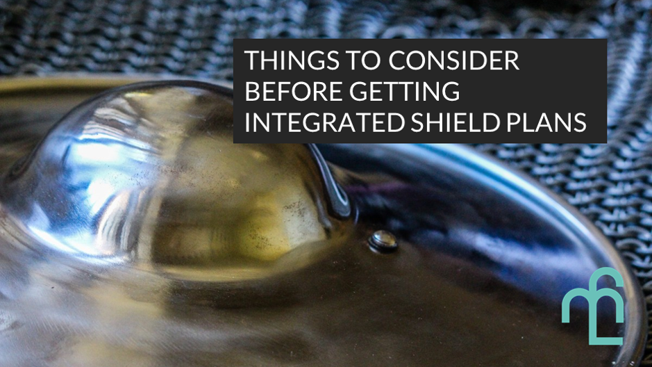 Things to consider before getting an Integrated Shield Plan
