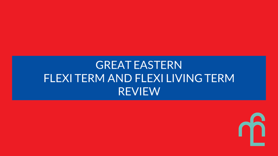 Great Eastern Flexi Term and Flexi Living Term Review